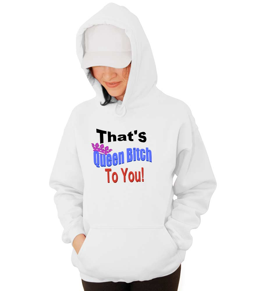 That's Queen Bitch To You Hooded Sweatshirt