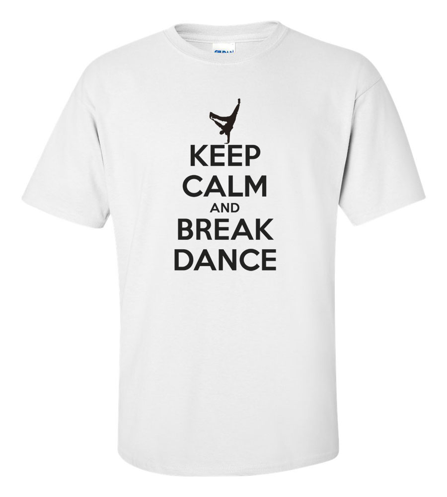 Keep Calm And Break Dance T-shirt Funny Humor