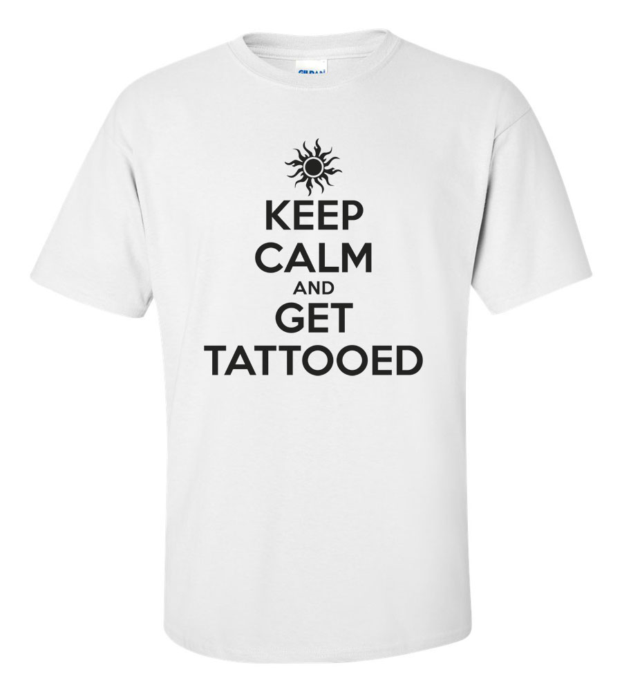 Keep Calm And Get Tattooed T-shirt Funny Humor