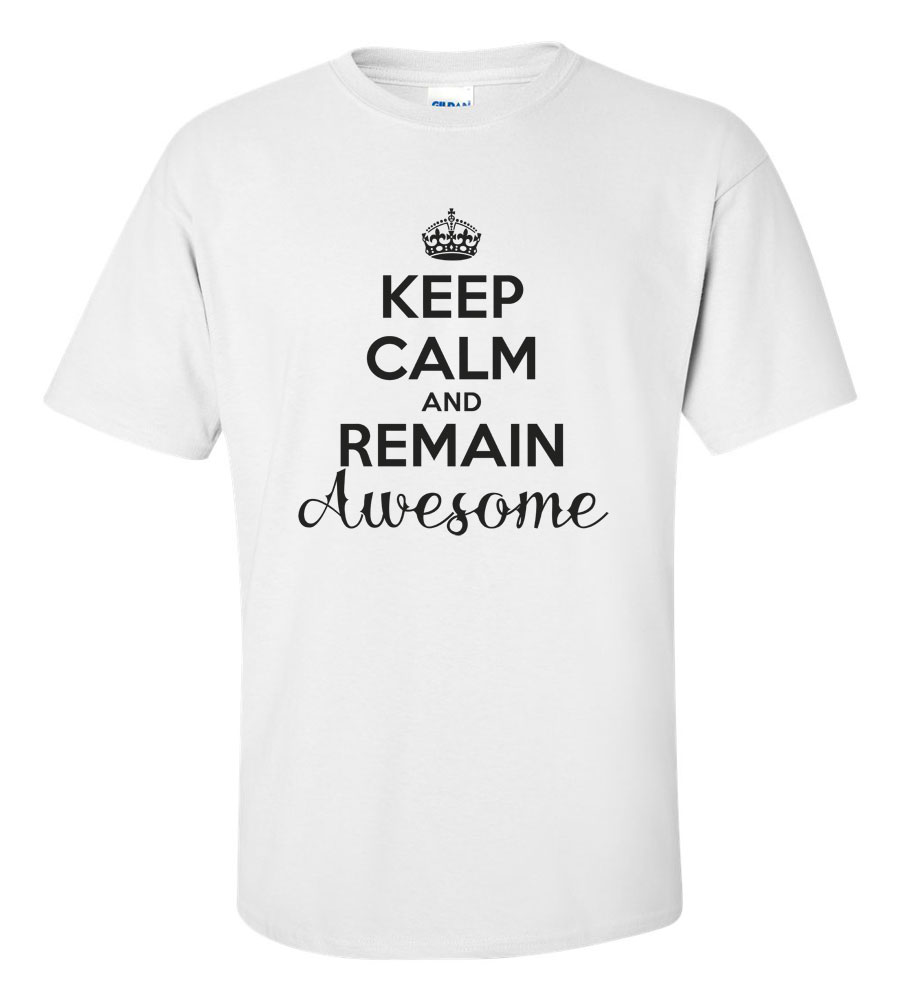Keep Calm And Remain Awesome T-shirt Funny Humor