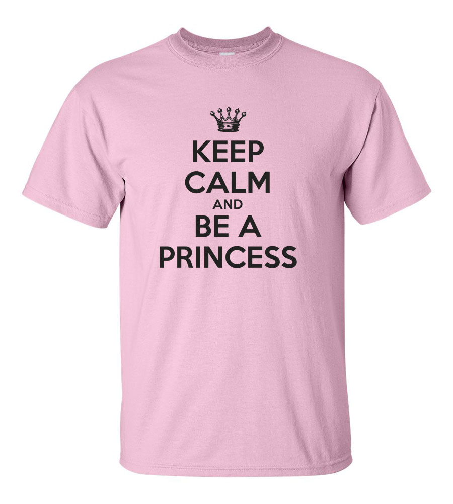 Keep Calm And Be A Princess T-shirt Funny Humor