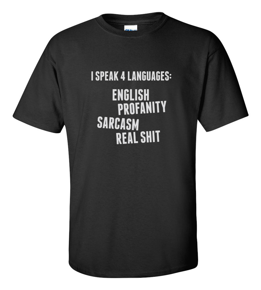 I Speak 4 Languages: English Profanity Sarcasm Real Shit  T-shirt