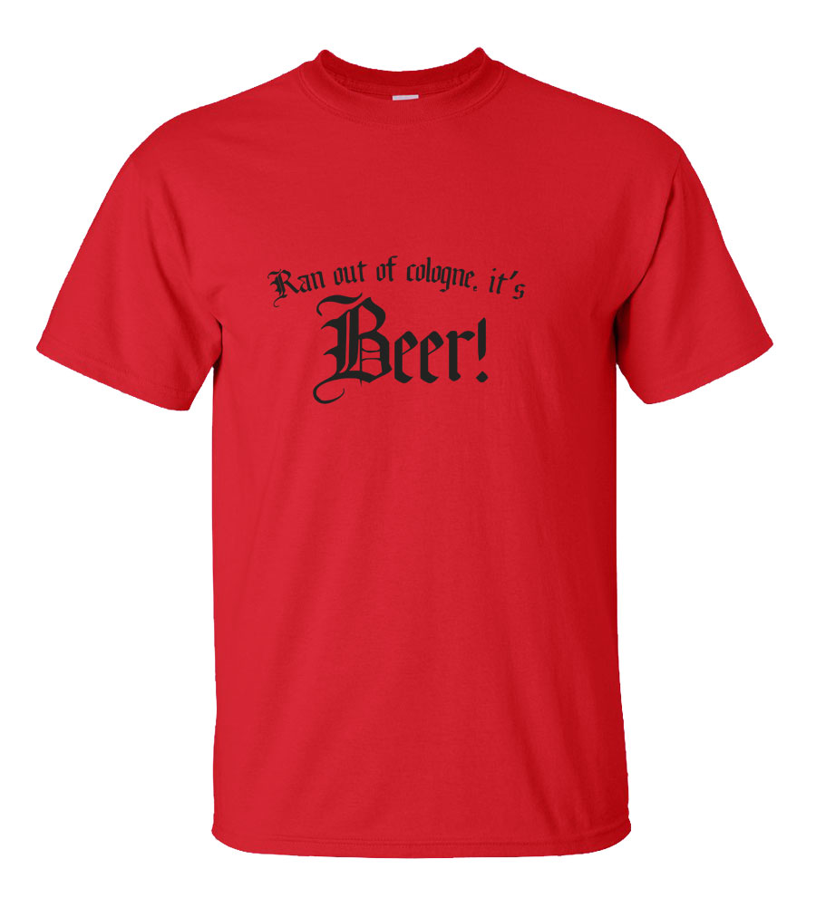 Run Out Of Cologne  It's Beer! T-shirt