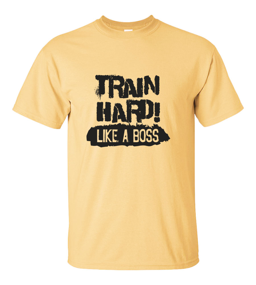 Train Hard Like A Boss T-shirt