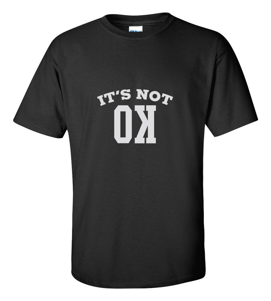It's Not Ok T-shirt