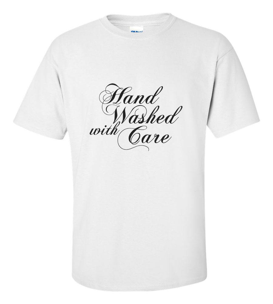 Hand Washed With Care T-shirt