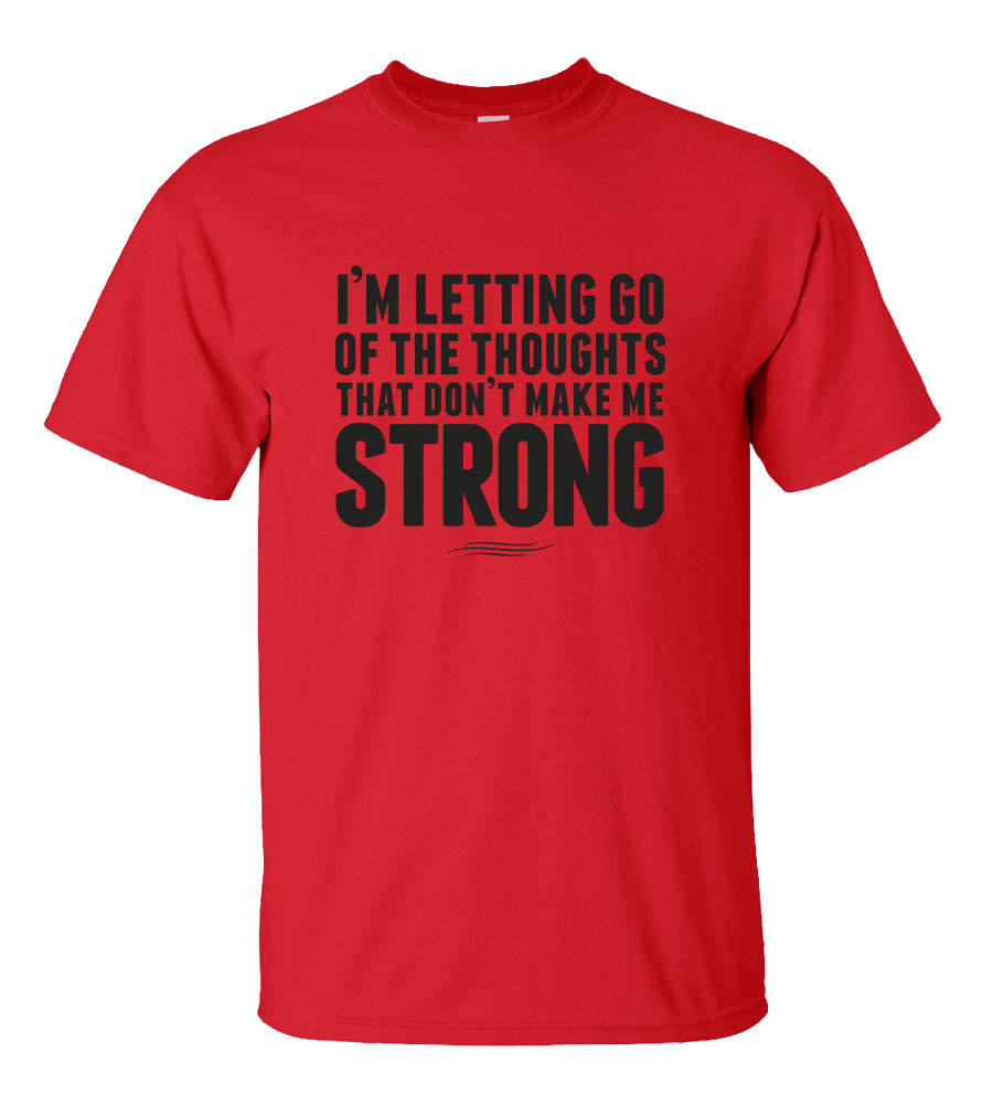 I'm letting Go Of The Thoughts That Don't Make Me Strong T-shirt