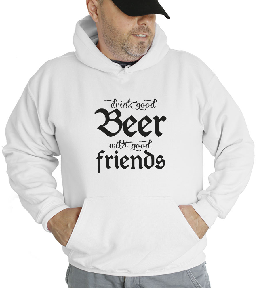 Drink Good Beer With Good Friends Hooded Sweatshirt