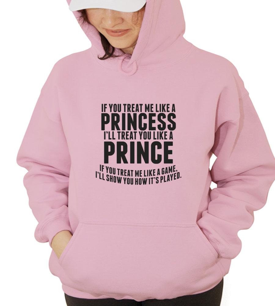 If You Treat Me Like A Princess, I'll Treat You Like A Prince. Hooded Sweatshirt