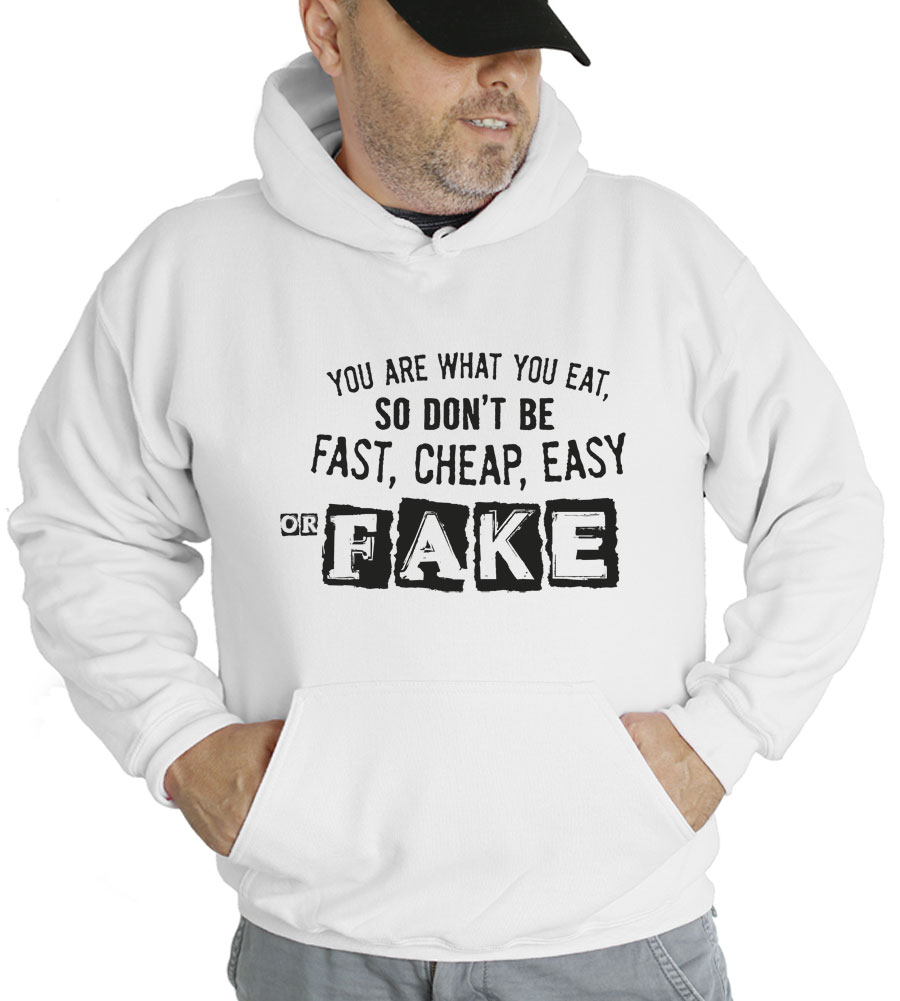 You Are What You Eat, So Don't Be Fast, Cheap, Easy or Fake Hooded Sweatshirt