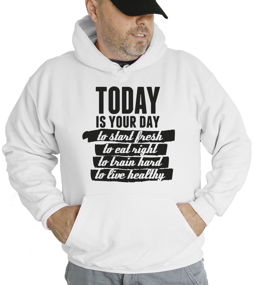 Today Is Your Day Hooded Sweatshirt