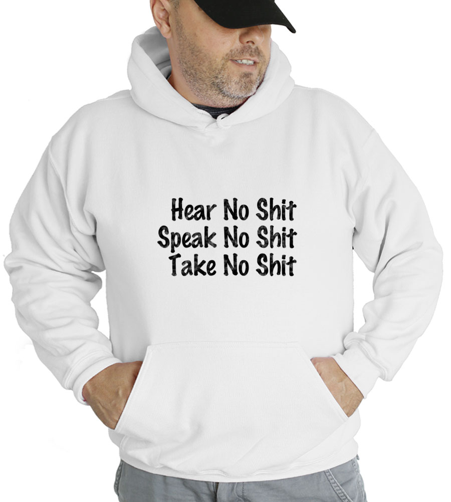 Hear No Shit Speak No Shit Take No Shit Hooded Sweatshirt