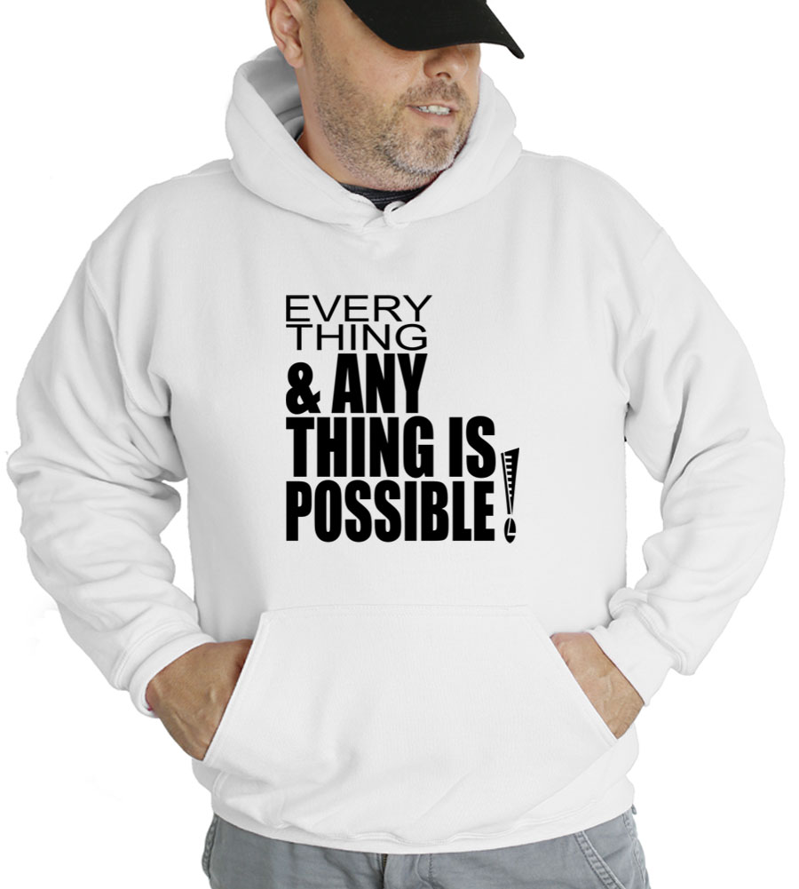 Everything & Anything Is Possible Hooded Sweatshirt