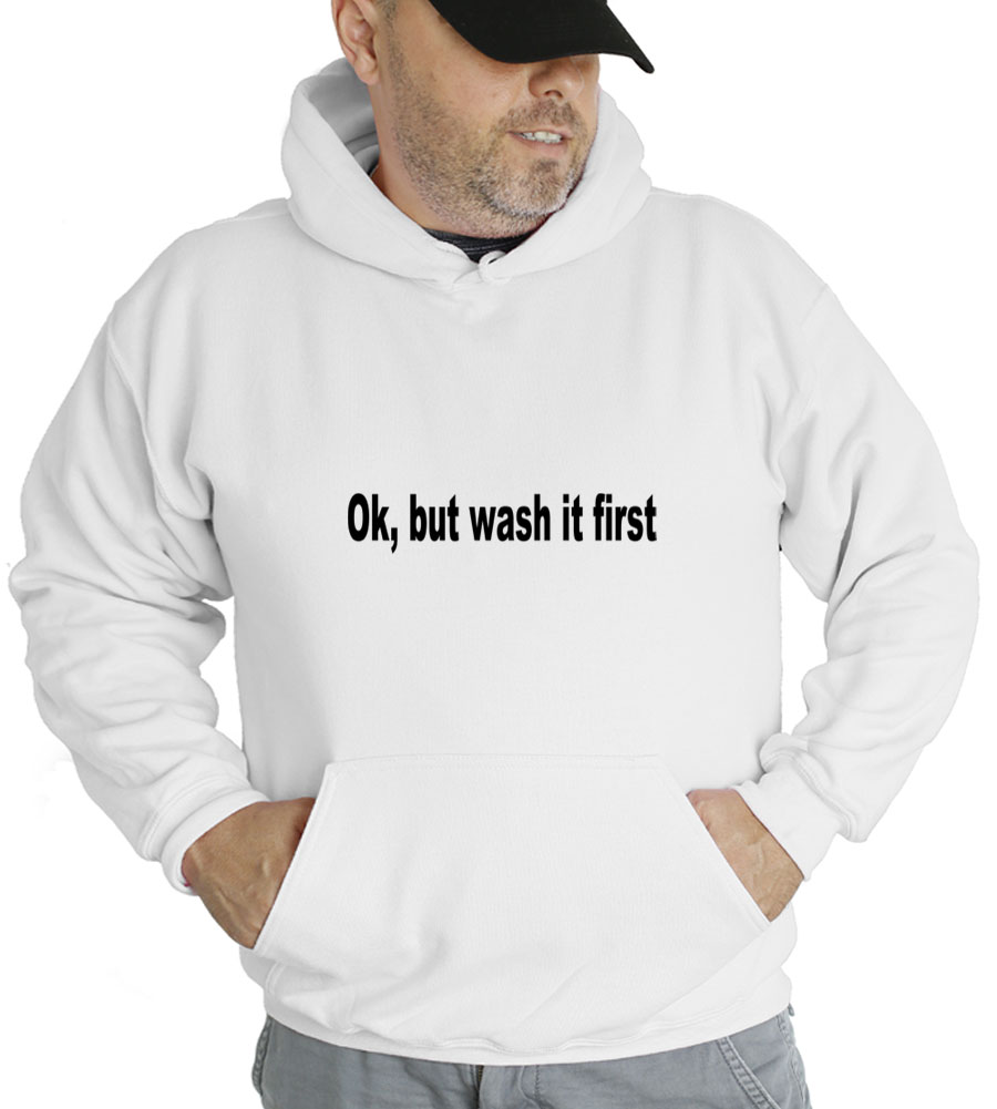 Ok, But Wash It First Hooded Sweatshirt