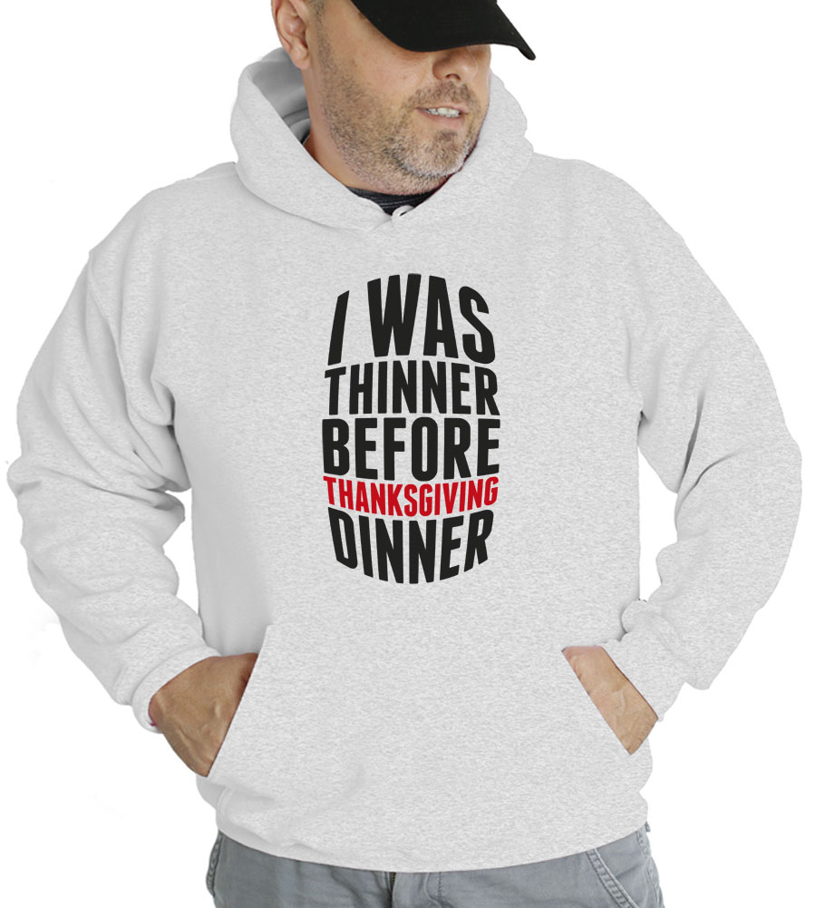 I Was Thinner Before Thanksgiving Dinner Hooded Sweatshirt