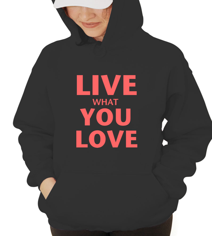 Live What You Love Hooded Sweatshirt