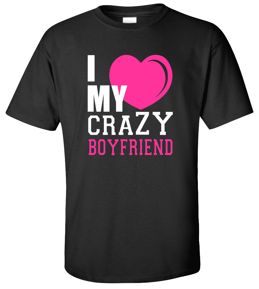I Love My Crazy Boyfriend T-shirt Funny Couple Matching Tee