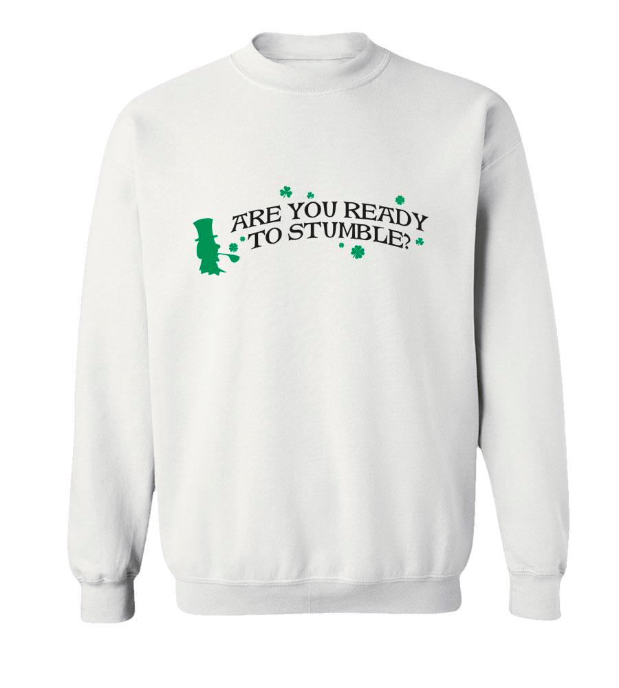 Are You Ready To Stumble? St. Patrick's Day Crew Neck Sweatshirt