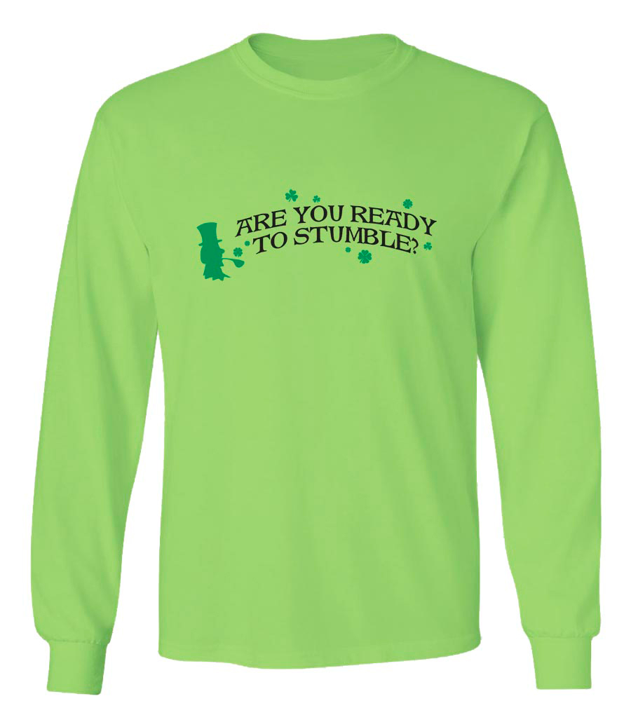 Are You Ready To Stumble? St. Patrick's Day Long Sleeve T-Shirt