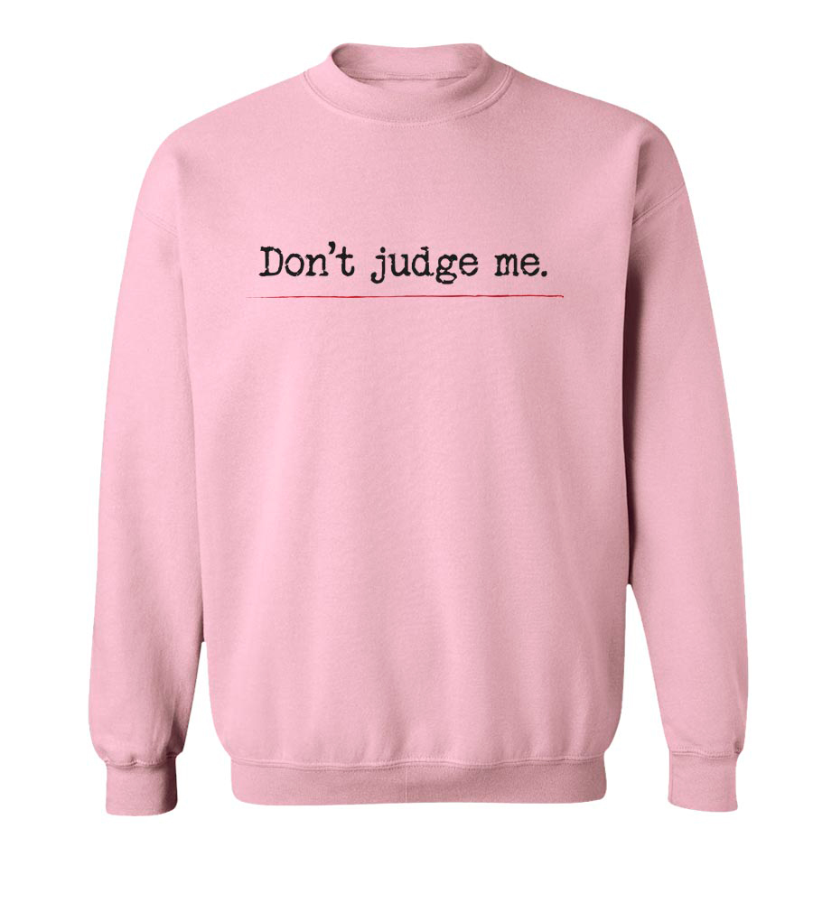 Don't Judge Me Crew Neck Sweatshirt