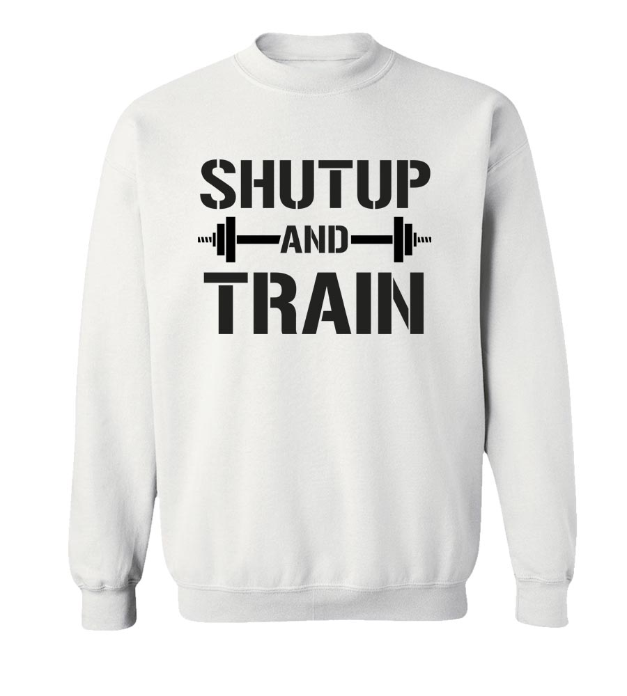 Shut Up And Train Crew Neck Sweatshirt
