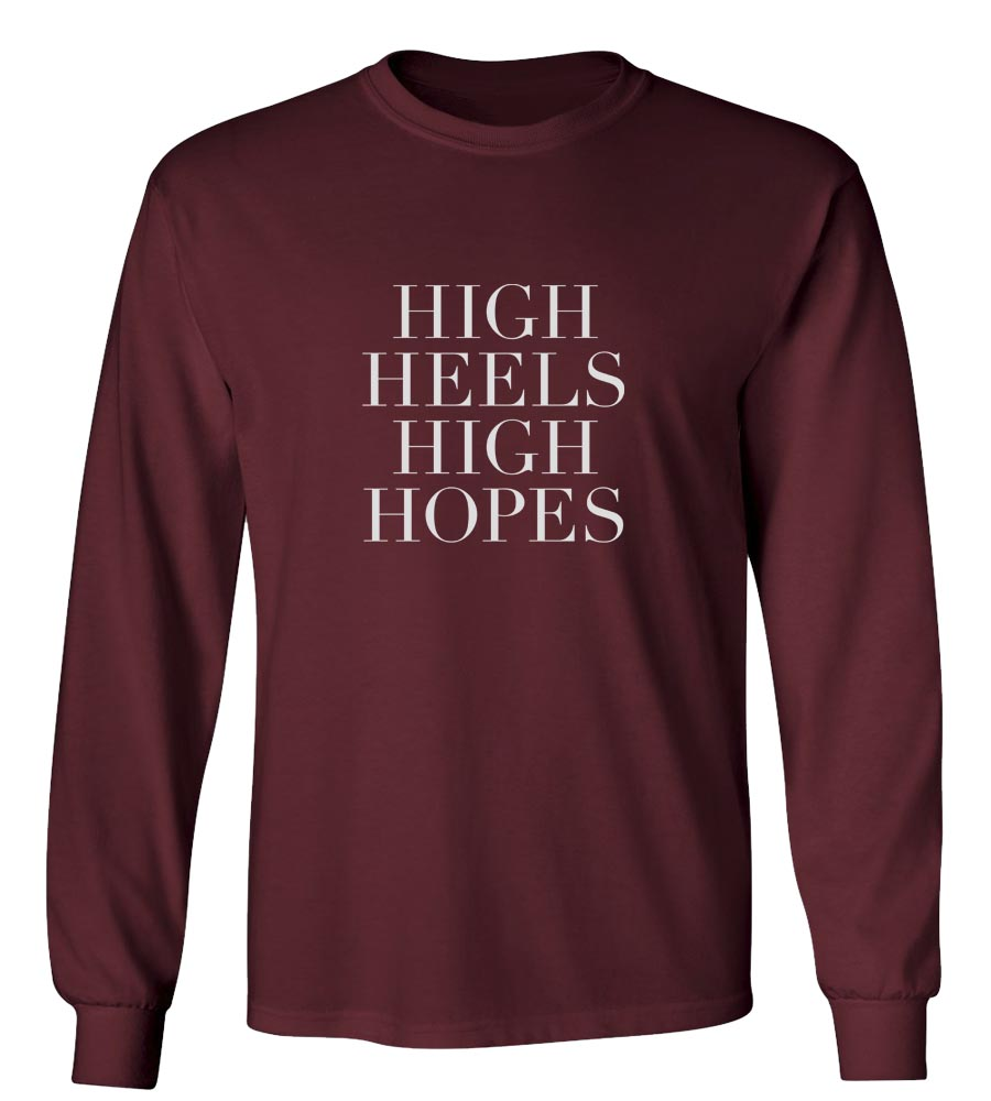High Heels High Hopes Long Sleeve T-Shirt