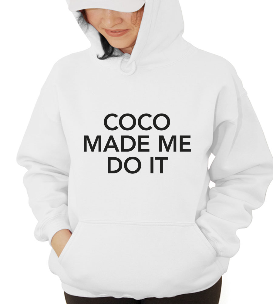 Coco Made Me Do It Hooded Sweatshirt