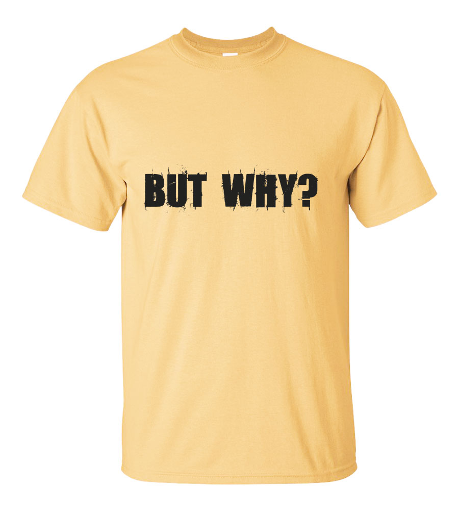 But Why? T-Shirt