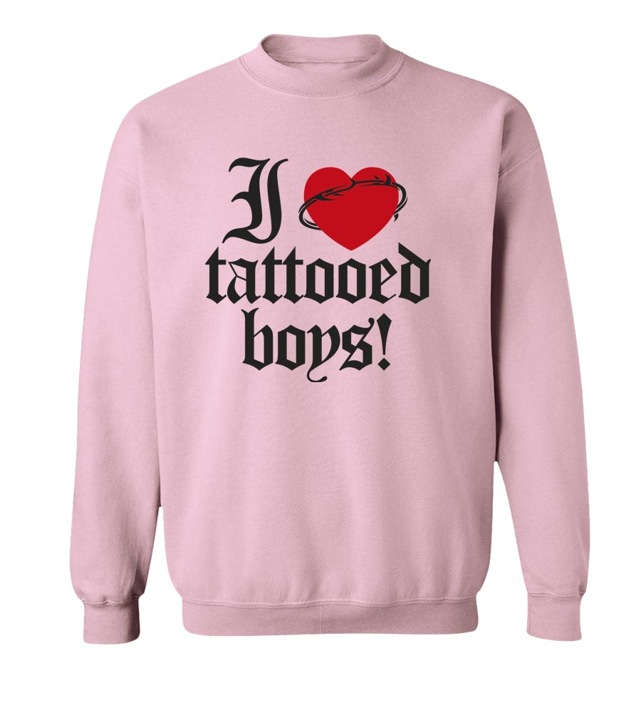 I Love Tattooed Boys!  Crew Neck Sweatshirt