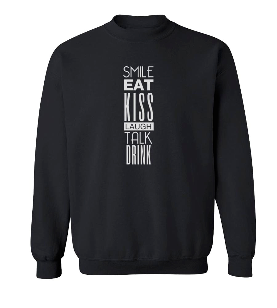 Smile Eat Kiss Laugh Talk Drink Crew Neck Sweatshirt