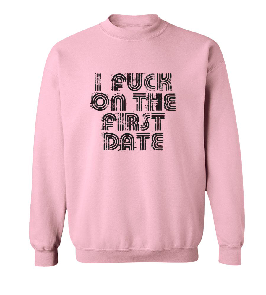 I Fuck On The First Date Crew Neck Sweatshirt