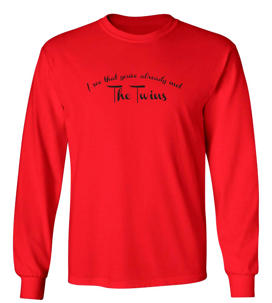 I See That You've Already Met The Twins Long Sleeve T-Shirt