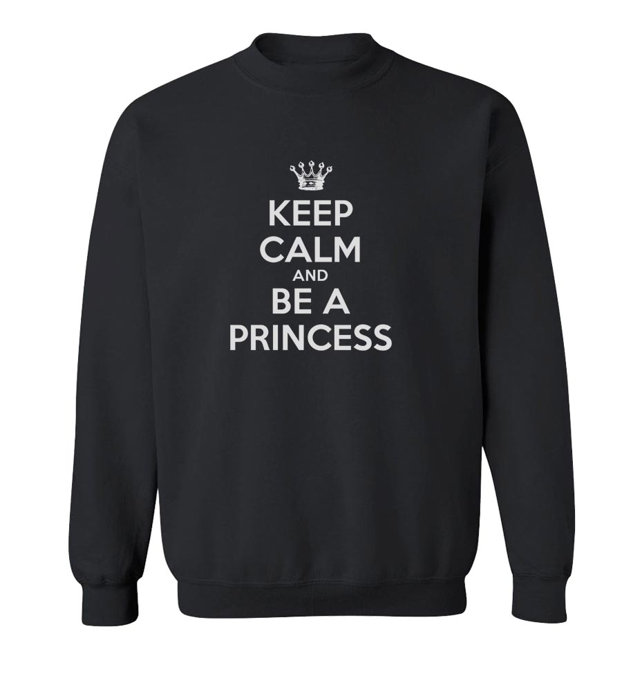 Keep Calm And Be A Princess Crew Neck Sweatshirt