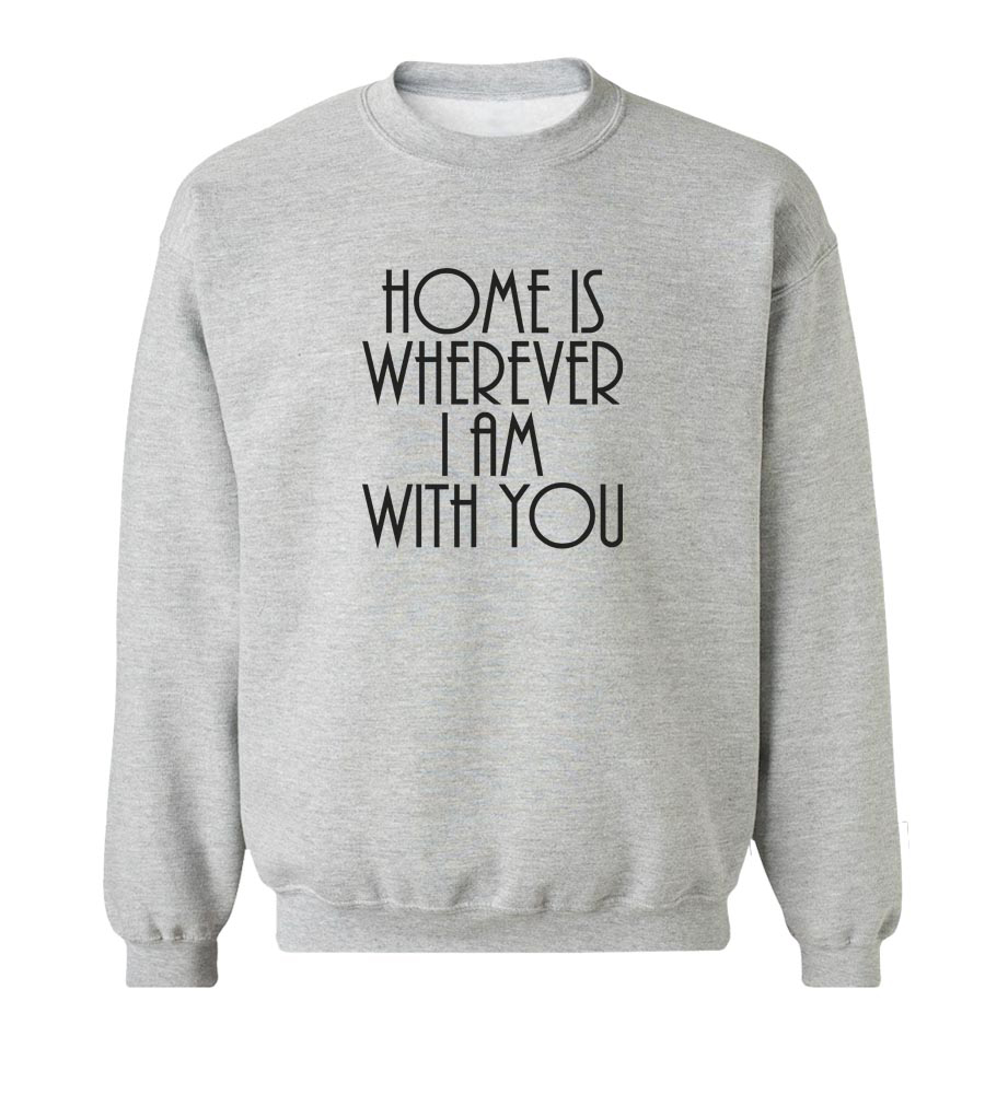 Home Is Wherever I Am With You Crew Neck Sweatshirt