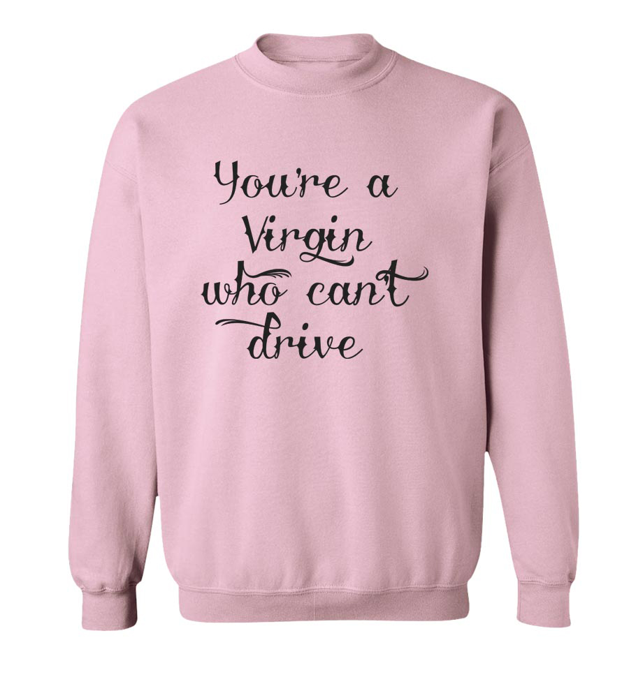 You're A Virgin Who Can't Drive Crew Neck Sweatshirt