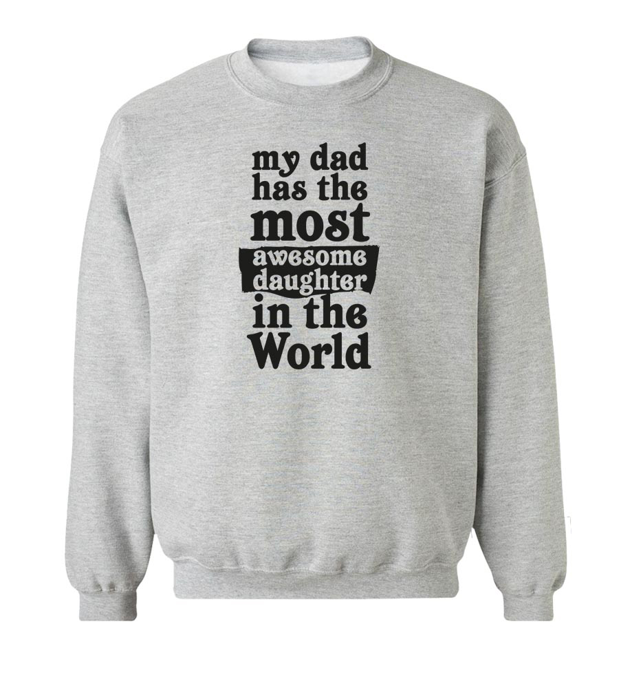 My Dad Has The Most Awesome Daughter In The World Crew Neck Sweatshirt
