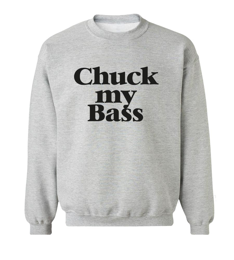 Chuck my Bass  Crew Neck Sweatshirt