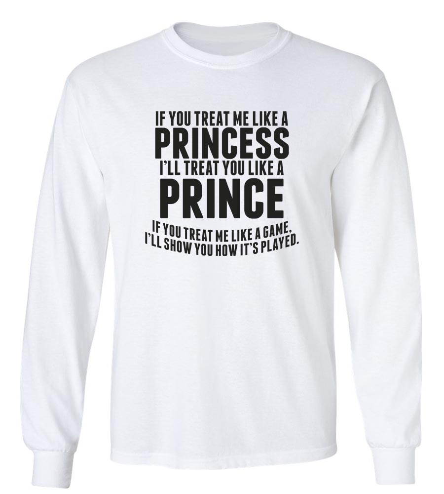 If You Treat Me Like A Princess I'll Treat You Like A Prince Long Sleeve T-Shirt