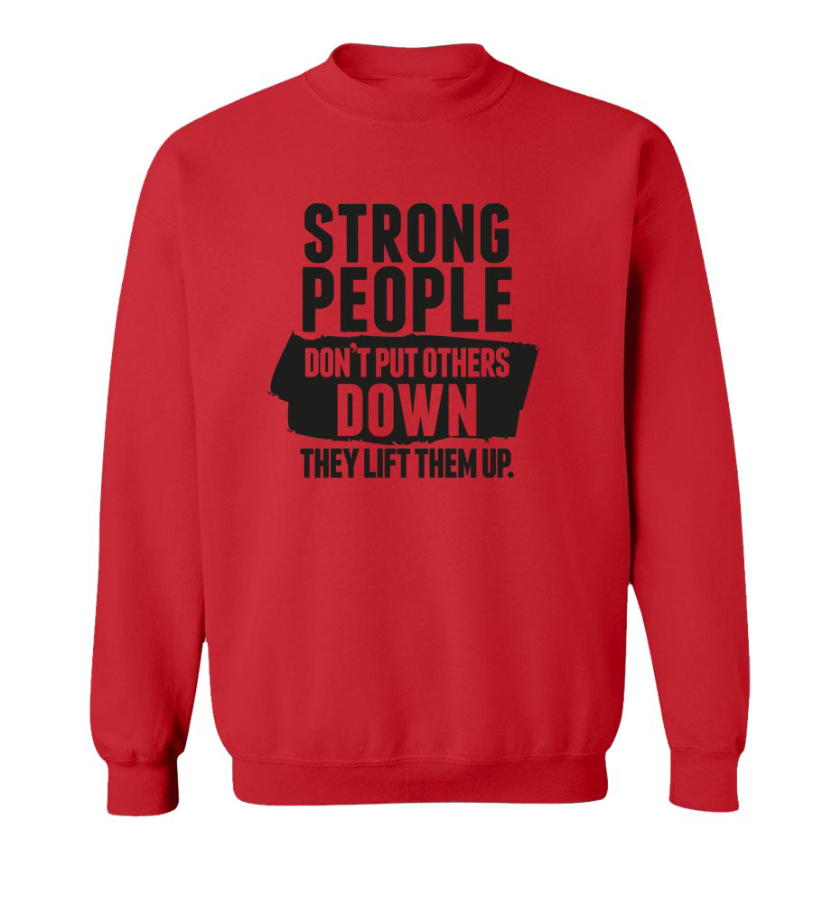People Don't Put Others Down Crew Neck Sweatshirt