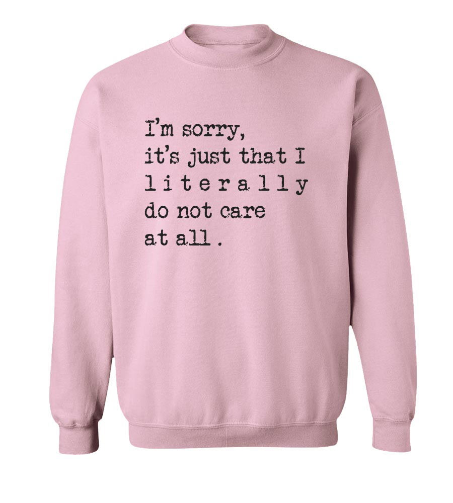 I'm Sorry It's Just That I Literally Do Not Care Crew Neck Sweatshirt