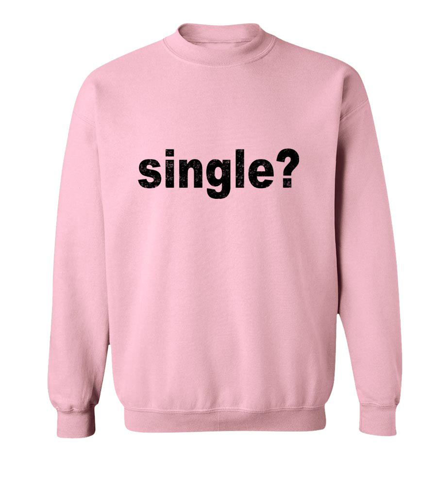 Single? Crew Neck Sweatshirt