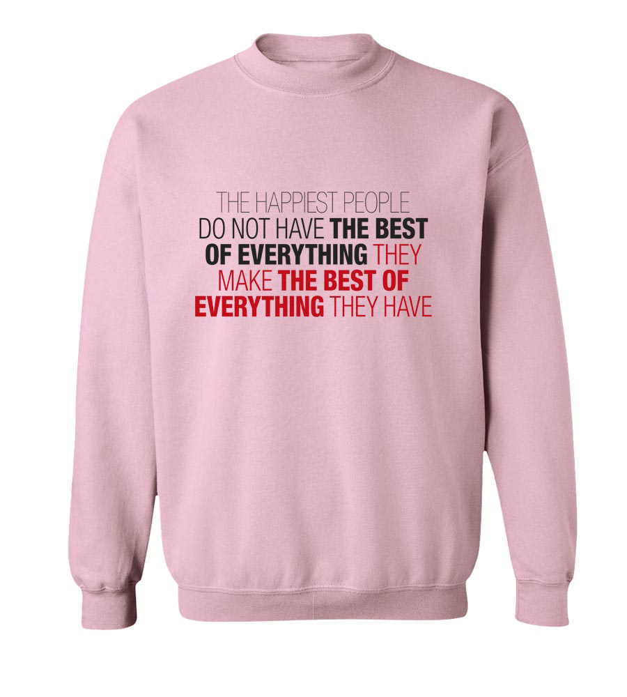 The Happiest People Make The Best Of Everything They Have Crew Neck Sweatshirt