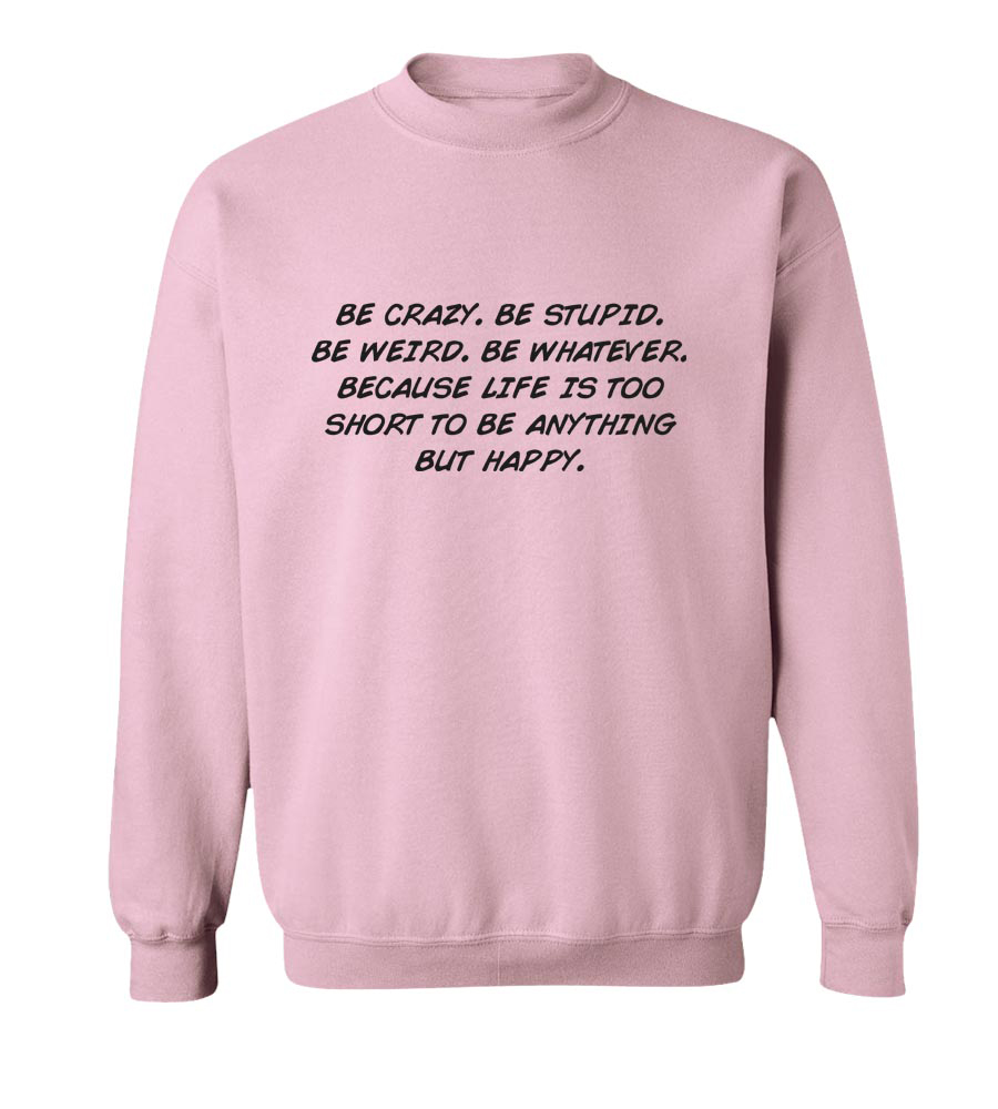 Be Crazy Be Stupid Be Weird  Crew Neck Sweatshirt