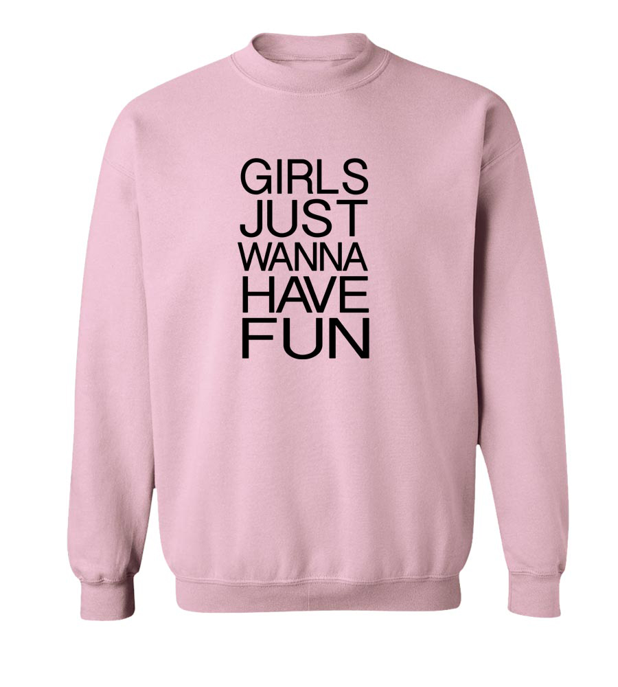 Girls Just Wanna Have Fun Crew Neck Sweatshirt