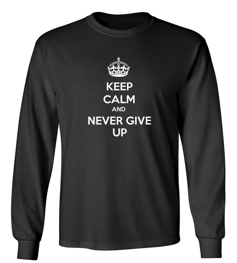 Keep Calm And Never Give Up Long Sleeve T-Shirt