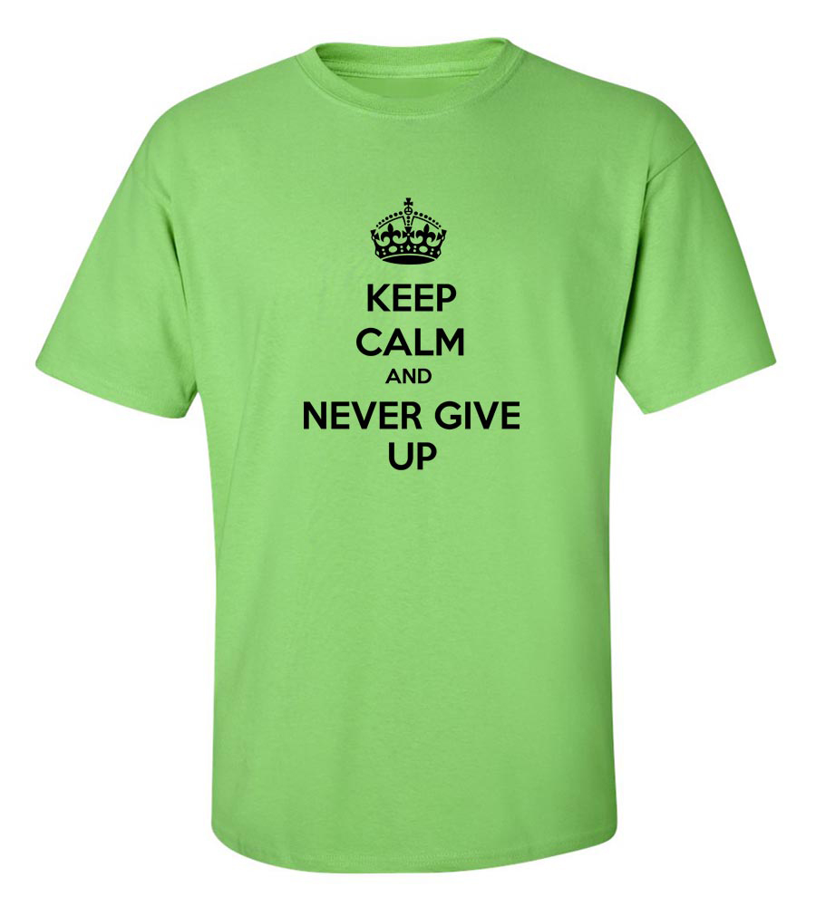 Keep Calm And Never Give Up Funny T Shirt