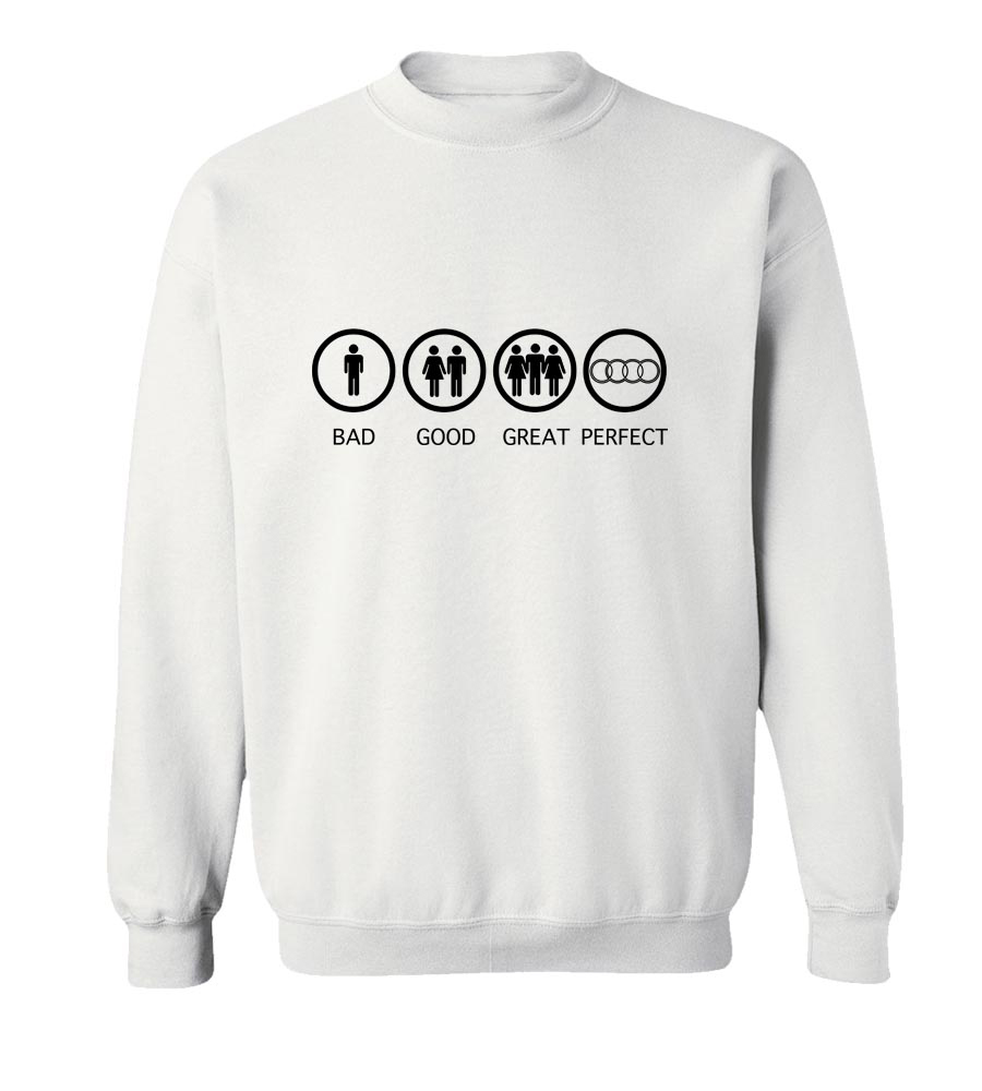 Bad Good Great Perfect Life - Audi  Crew Neck Sweatshirt