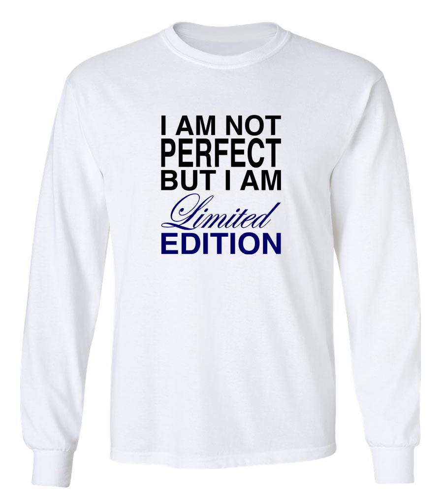 I am Not Perfect But I am Limited Edition Long Sleeve T-Shirt