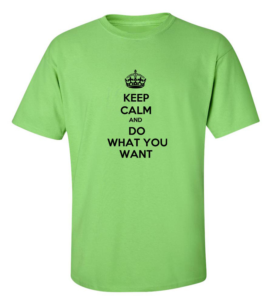 Keep Calm And Do What You Want  Funny T Shirt