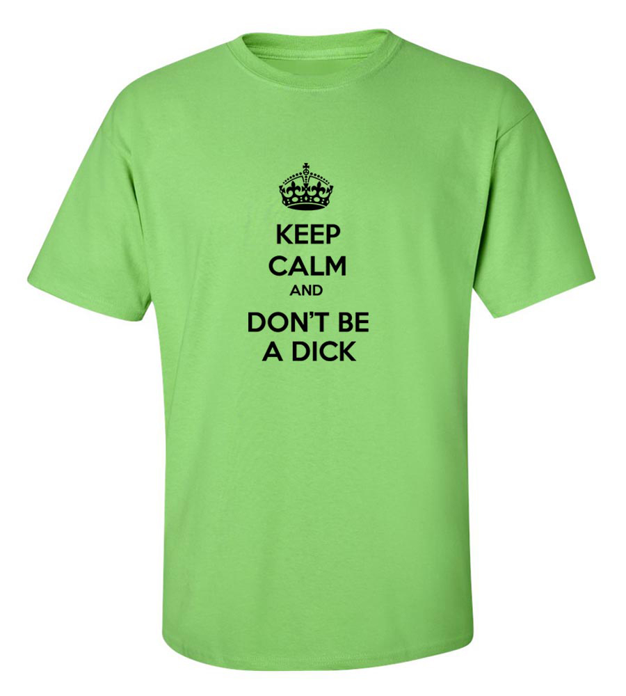 Keep Calm And Dont Be A Dick  Funny T Shirt
